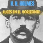 H.H. HOLMES ¿El asesino del hotel de los crímenes? Luces en el Horizonte.