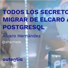 Todos los secretos para migrar de ELCARO a PostgreSQL - Álvaro Hernández