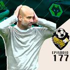 Ep 177: las sensaciones de la liga y la caida de Pep en el City