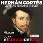 El Abrazo del Oso - Hernán Cortés: Un gentil corsario en Cuba