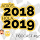 [Podcast 52] Adiós, 2018. Hola, 2019