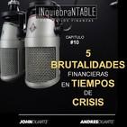 Cinco Brutalidades Financieras En Tiempos De Crisis #10