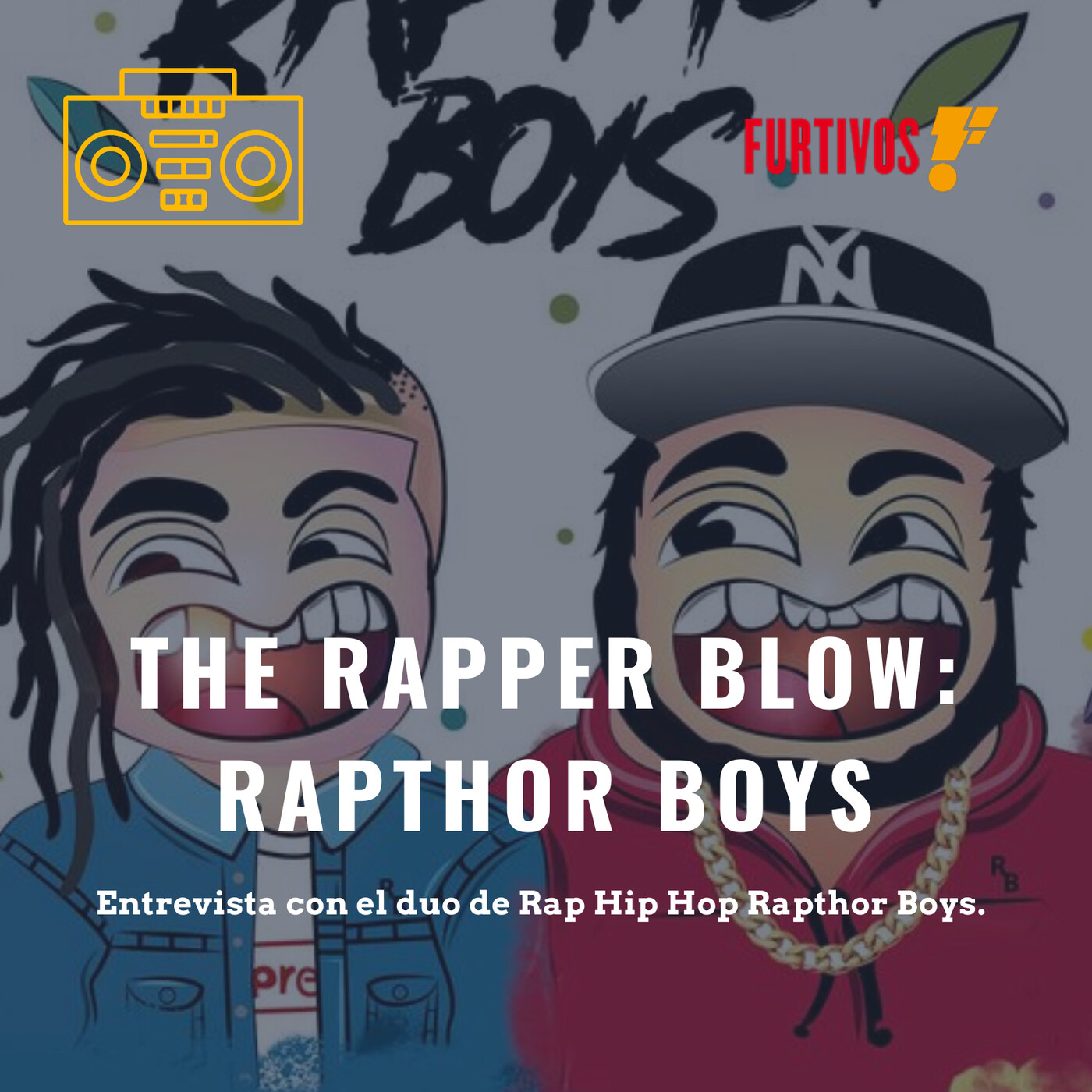 The rapper blow: Raptor Boys.