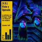 (V.O.) VISTO Y OPINADO: La polémica con Stranger Things y un disparate con vampiros 1X07