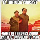 La Tortulia #182 – Game of Thrones Chino parte 6: un sueño de Mao