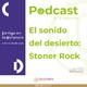 El sonido del desierto: Stoner Rock