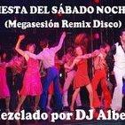 FIESTA DEL SÁBADO NOCHE (Megasesión Remix Disco) Mezclado por DJ Albert