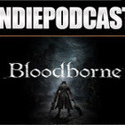 Indiepodcast 6x04 'Bloodborne y Cities Skylines'