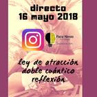 Directo Instagram 16 mayo 2018: ley de atracción, doble cuantico, reflexión