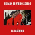Bisman En Vinilo S01E04: La Máquina