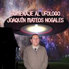 HOMENAJE AL UFOLOGO JOAQUÍN MATEOS NOGALES//CONSPIRACIONES-JOSÉ RAMÓN SÁNCHEZ(36p-6t)
