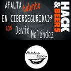 ¿Falta talento en ciberseguridad? #Hackandbeers