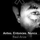 "Raúl Ariza nos presenta ""Antes. Entonces. Nunca"""
