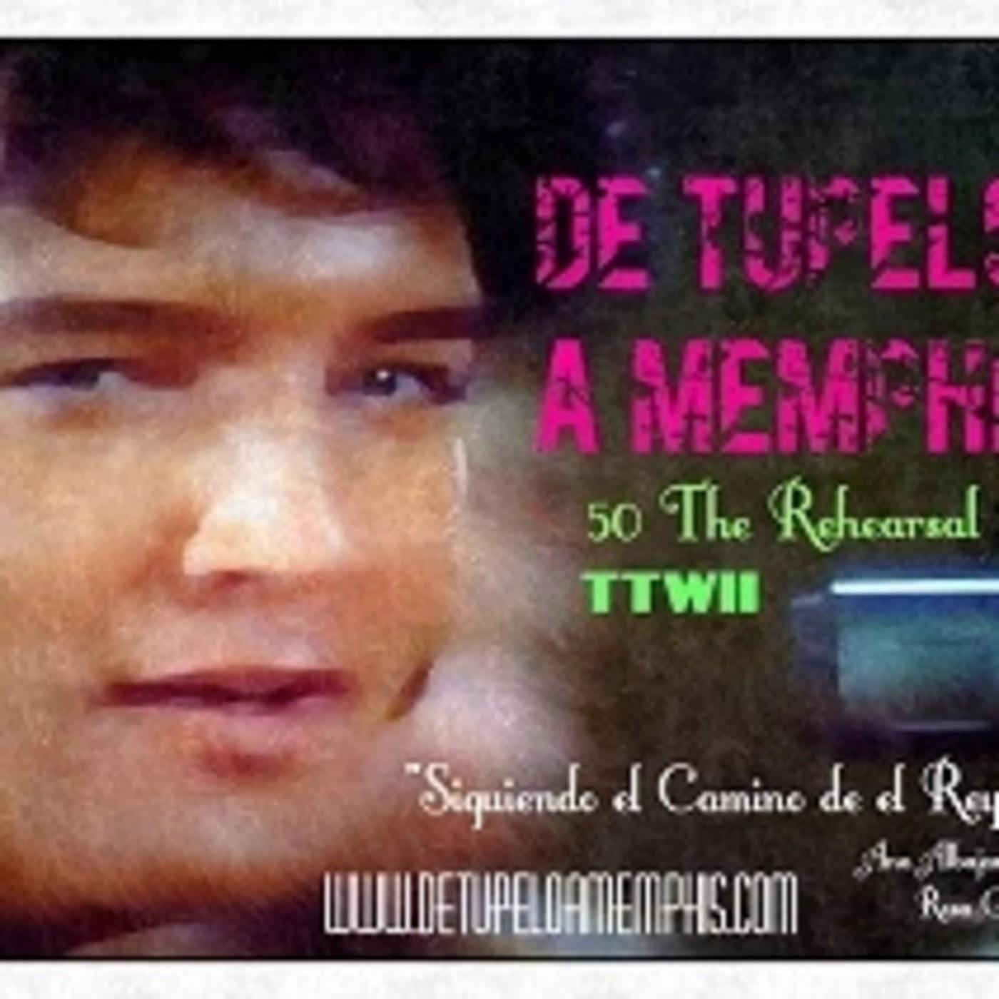 DE TUPELO A MEMPHIS 50 The Rehearsal 2 TTWII