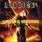 Luces en el Horizonte 8X03: LAS CRÓNICAS DE RIDDICK