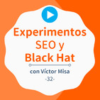 Experimentos SEO y herramientas Black Hat, con Víctor Misa #32