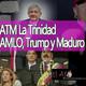 El Ajo: ATM La Trinidad - AMLO, Trump y Maduro