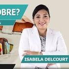 ¿ES MI CULPA SER POBRE? con Isabela Delcourt