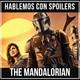 ESPECIAL|Hablemos con Spoilers: El Mandaloriano