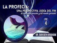 La Profecía Una Perspectiva Judía del Fin Pte 4b - Dan Ben Avraham