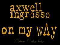 Axwell & Ingrosso - On My Way (Alex Mör Dj. Edit)