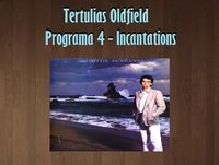 Tertulias Oldfield - Programa 4 - Incantations