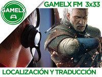 GAMELX FM 3x33 - Localización y traducción en los videojuegos