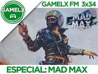 GAMELX FM 3x34 - Especial: Mad Max
