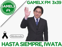 GAMELX FM 3x39 - Hasta siempre, Iwata