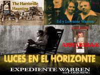 Luces en el Horizonte V15.5: EXPEDIENTE WARREN - Los verdaderos casos de Los Warren (Annabelle, Harrisville Haunting)