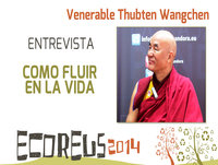 Entrevista - Como Fluir en la Vida por Venerable Thubten Wangchen - ECOREUS