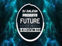 Dj Dalega Presenta : Future House Music IbizaMix