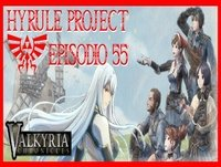 Hyrule Project Episodio 55: Valkyria Chronicles