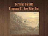 Tertulias Oldfield - Programa 8 - Five Miles Out