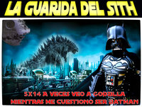 [LGDS] La Guarida del Sith 5x14 A veces veo Godzilla, mientras me cuestiono ser Batman.