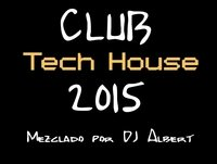 CLUB TECH HOUSE 2015 Mezclado por DJ Albert