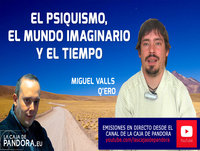 El Psiquismo, El mundo imaginario y el Tiempo por Miguel Valls