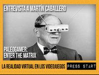 Press Start 17/10/15: Entrevista a Martín Caballero y a Alfonso Toro, Realidad Virtual Videojuegos, Enter The Matrix