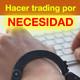 Hacer trading por necesidad