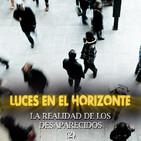 Luces en el Horizonte: LA REALIDAD DE LOS DESAPARECIDOS (2)