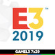 GAMELX 7x28 - Especial E3 2019 (visto desde dentro)