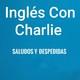 Ingles Con Charlie Episodio 1 Saludos Y despedidas