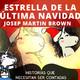 LA ESTRELLA DE LA ÚLTIMA NAVIDAD - Josep Martin Brown, Historias que necesitan ser contadas