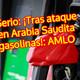 #OpiniónEnSerio: ¡Tras ataque a refinerías en Arabia Saudita no subirán gasolinas!: AMLO
