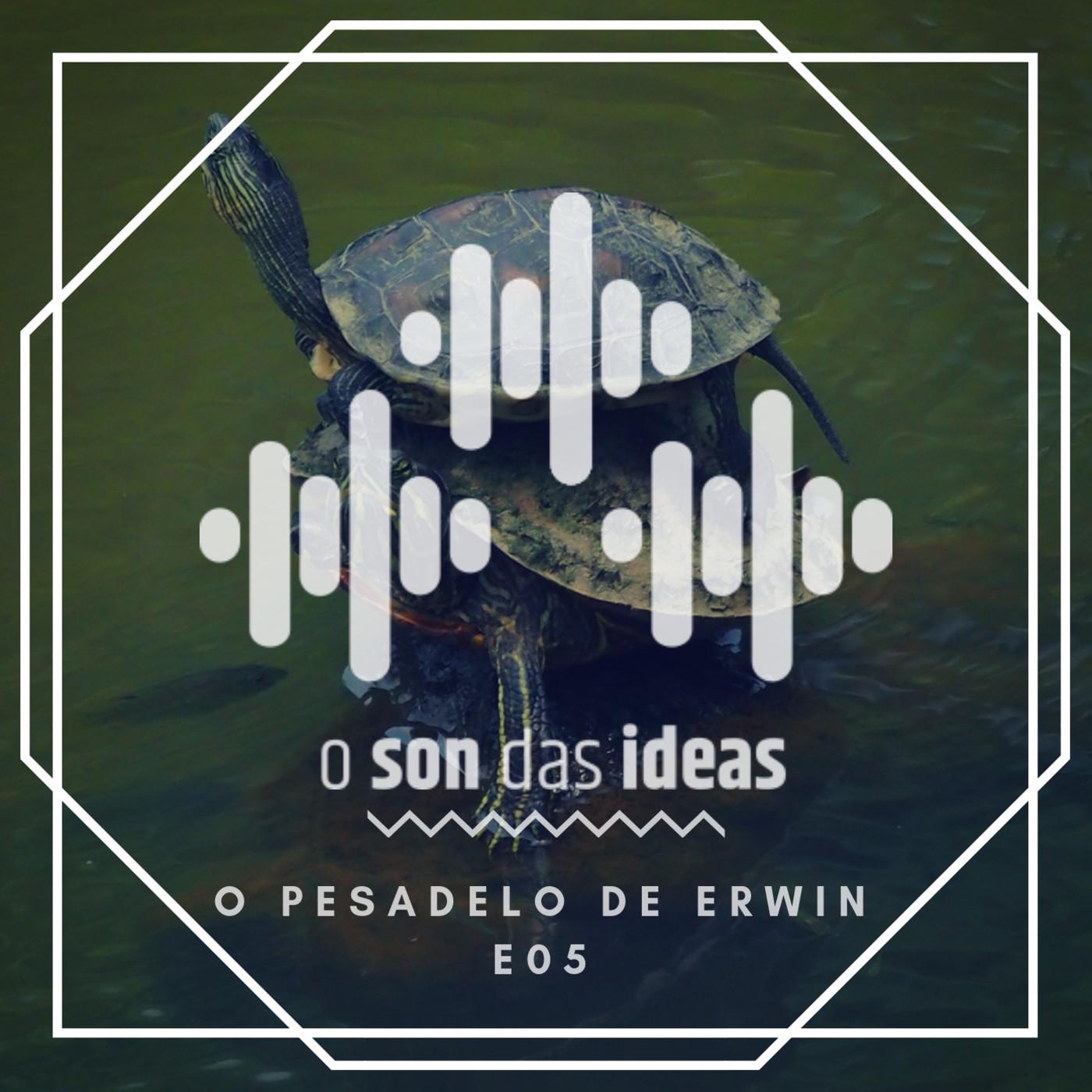 O Son das Ideas – E05 – O pesadelo de Erwin