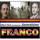VDLA 23x2: FRANCO, de General a Generalísimo.