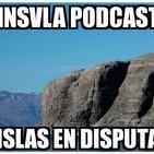 Insula Podcast 08 - Islas en disputa