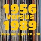 Ecos del siglo XX - #10 - 1956 vs. 1989
