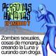 Personas Humanas Episodio 7: Zombies sexuales, cosas de monarquía, creando la Luna y curando con droga