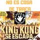 No es Cosa de Traca Si King Kong se Escapa